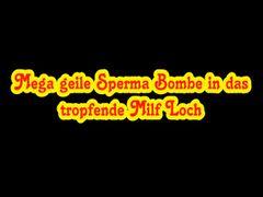 Mega geile Sperma Bombe in das tropfende Milf Loch