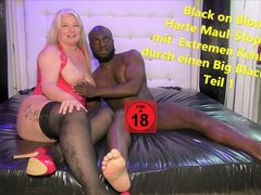 Black on Blonds! Harte Maul-Stopfung, mit  Extremen Kehlenfick durch einen Big Black Cock! Teil 1