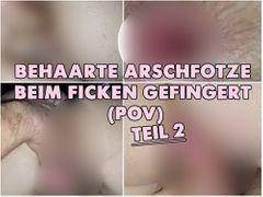 Behaarte Arschfotze beim Ficken gefingert (POV) - Teil 2