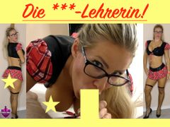 Die FICK-LEHRERIN! Anal, Oral, Vaginal