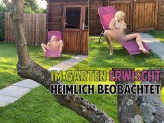 Im Garten ERWISCHT - HEIMLICH BEOBACHTET