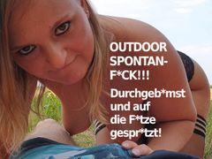 OUTDOOR SPONTAN-FICK!!! Durchgebumst und auf die Fotze gespritzt!