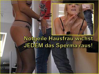 Notgeile Hausfrau wichst JEDEM das Sperma raus!
