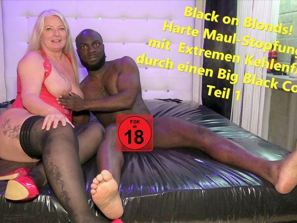 Black on Blonds! Harte Maul-Stopfung, mit  Extremen Kehlenfick durch einen Big Black Cock! Teil 1