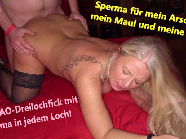 Sperma für mein Arschloch, mein Maul und meine Fotze! Harter AO-Dreilochfick mit Sperma in jedem Loch!
