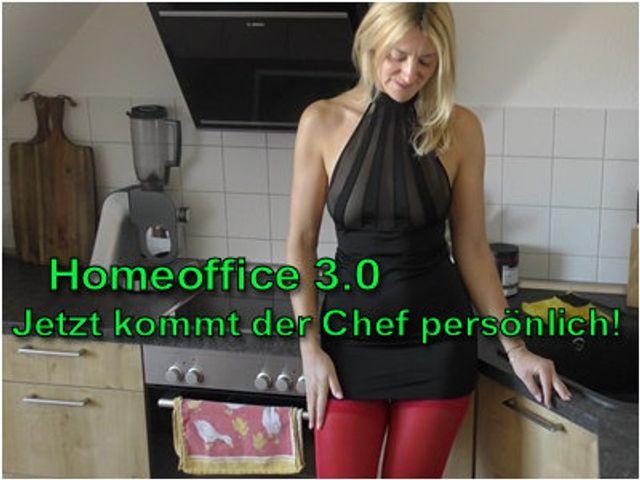 HomeOffice 3.0 - Heute KOMMT der Chef persönlich!Ohne Gummi!